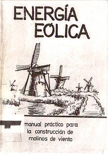 Energía eólica. Manual práctico para la construcción de molinos de viento (Hnos. Urquía)